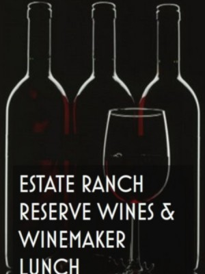 Reserve Wines & Winemaker Lunch at Estate Ranch