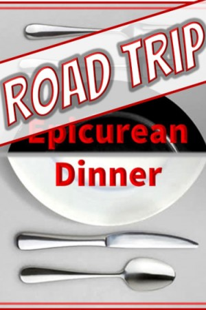 Road Trip ~ Epicurean Dinner